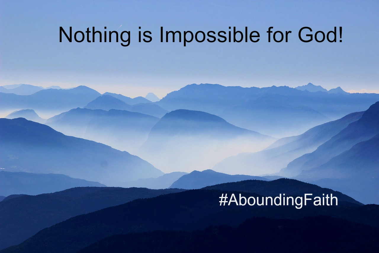 Nothing Impossible Abounding Faith mountains